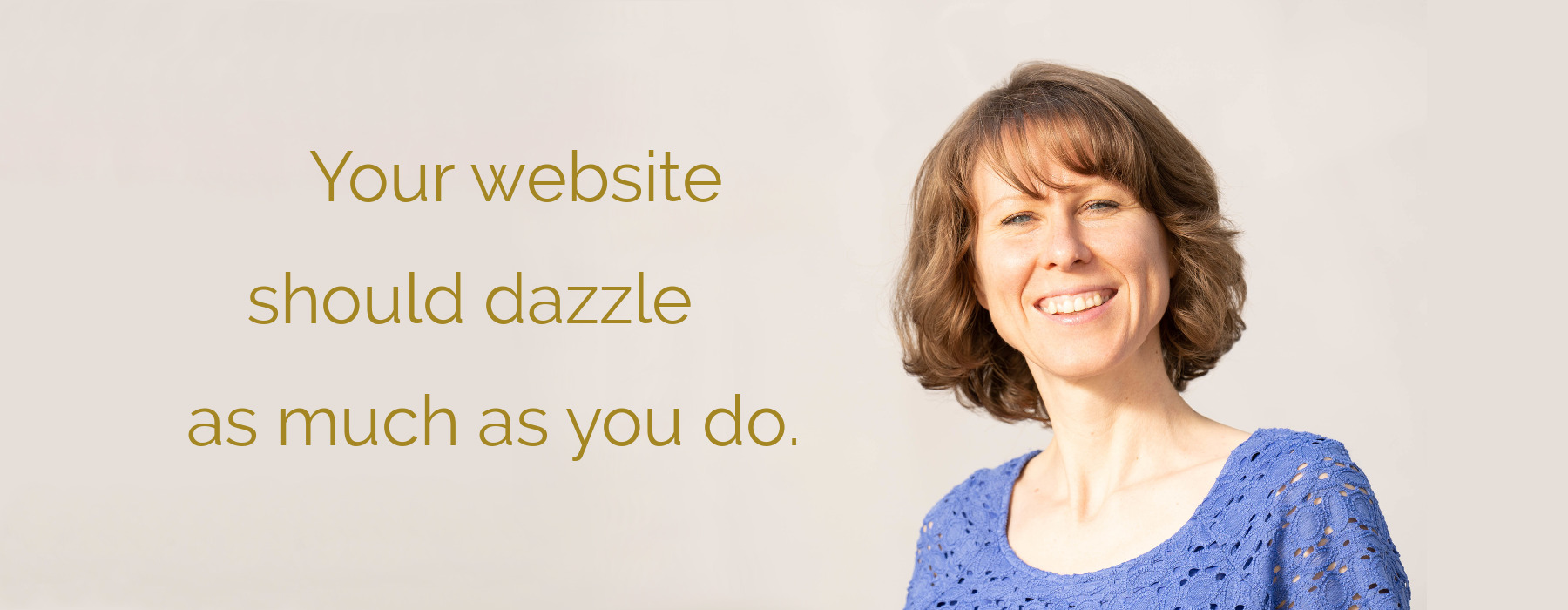 Your website should dazzle as much as you do.