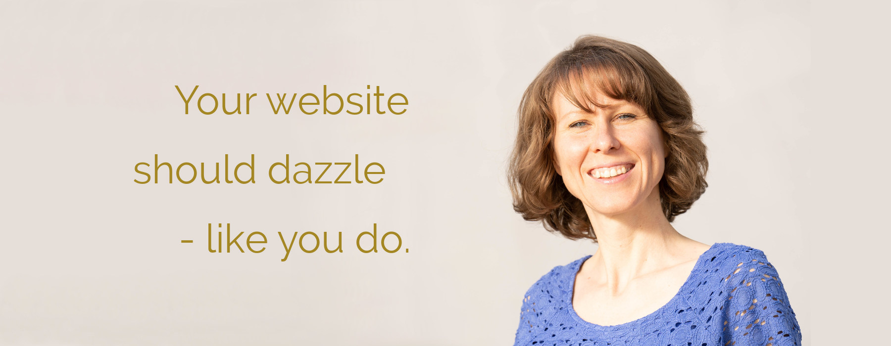 Your website should dazzle - like you do.