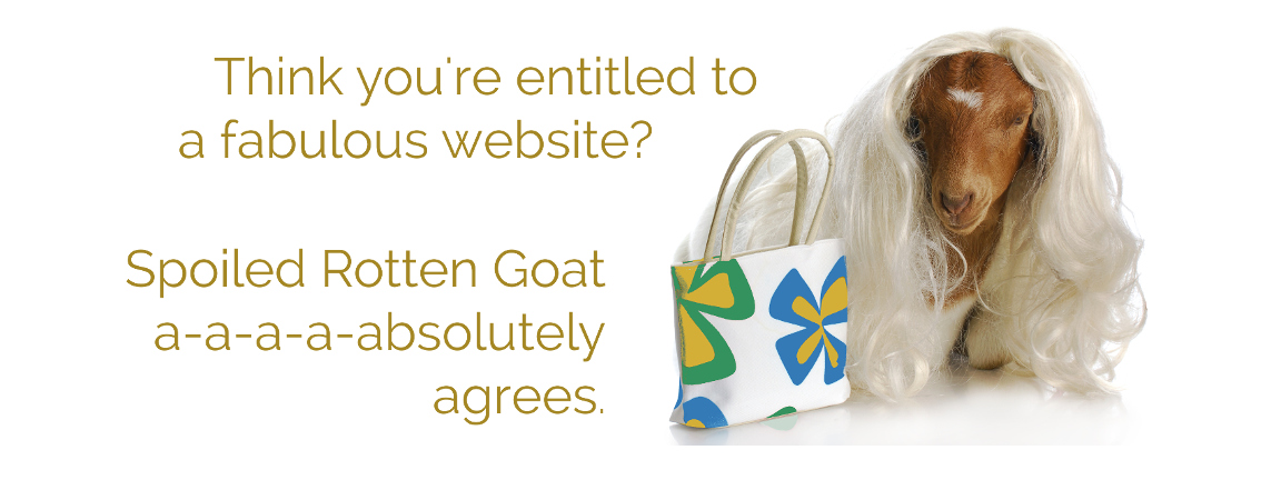 Spoiled Rotten Goat thinks you're entitled to a fa-a-a-bulous website.